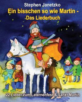 BUCH Ein bisschen so wie Martin - 22 Lieder zum Laternenfest & Sankt Martin: Das Liederbuch