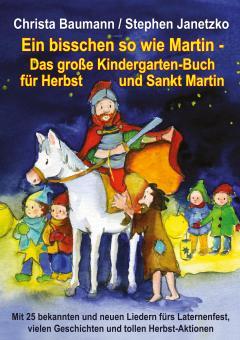 ebook PDF PDF-BUCH Ein bisschen so wie Martin - Das große Kindergarten-Buch für Herbst und Sankt Martin