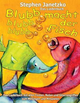 BUCH Blubb, blubb, blubb, macht der Fisch - Meine 15 schönsten Lieder für die Kleinsten - Das Liederbuch
