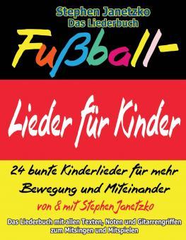BUCH Fußball-Lieder für Kinder - 24 bunte Kinderlieder für mehr Bewegung und Miteinander - Das Liederbuch