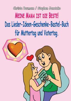 ebook PDF PDF-BUCH Meine Mama ist die Beste: Das Lieder-Ideen-Geschenke-Bastel-Buch für Muttertag und Vatertag