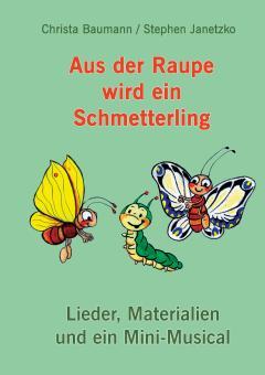 BUCH Aus der Raupe wird ein Schmetterling - Lieder, Materialien und ein Mini-Musical