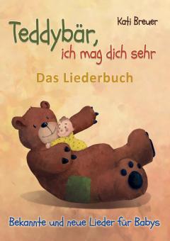 BUCH Teddybär, ich mag dich sehr! Bekannte und neue Lieder für Babys - Das Liederbuch