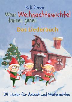 """ebook PDF LIEDERBUCH zur CD """"Wenn Weihnachtswichtel tanzen gehen"""""""