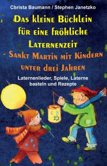 BUCH Das kleine Büchlein für eine fröhliche Laternenzeit - Sankt Martin mit Kindern unter drei Jahren - U3 - Laternenlieder, Spiele, Laterne basteln und Rezepte