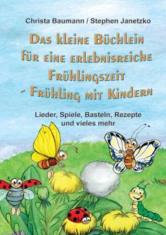 ebook PDF PDF-BUCH Das kleine Büchlein für eine erlebnisreiche Frühlingszeit. Frühling mit Kindern - Lieder, Spiele, Basteln, Rezepte und vieles mehr
