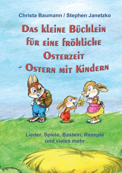 ebook PDF PDF-BUCH Das kleine Büchlein für eine fröhliche Osterzeit. Ostern mit Kindern - Lieder, Spiele, Basteln, Rezepte und vieles mehr