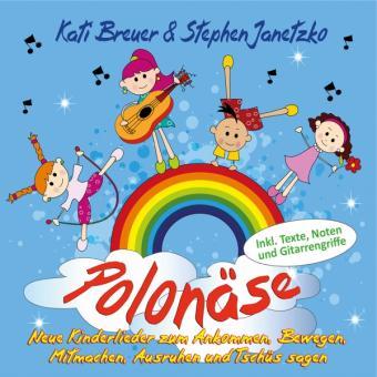 CD Polonäse - Neue Kinderlieder zum Ankommen, Bewegen, Mitmachen, Ausruhen und Tschüs sagen