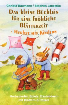 ebook PDF PDF-BUCH Das kleine Büchlein für eine fröhliche Blätterzeit - Herbst mit Kindern - Herbstlieder, Spiele, Bastelideen mit Blättern und Rätsel