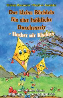BUCH Das kleine Büchlein für eine fröhliche Drachenzeit - Herbst mit Kindern.  Herbst mit Kindern - Herbstlieder, Spiele, Bastelideen und eine Fantasiereise
