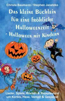 ebook PDF PDF-BUCH Das kleine Büchlein für eine fröhliche Halloweenzeit - Halloween mit Kindern - Lieder, Spiele, Basteln und Rezepte rund um Kürbis, Hexe, Vampir und Gespenst